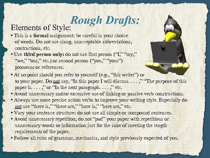 Rough Drafts: Elements of Style: • This is a formal assignment: be careful in