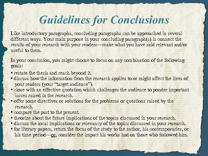 Guidelines for Conclusions Like introductory paragraphs, concluding paragraphs can be approached in several different