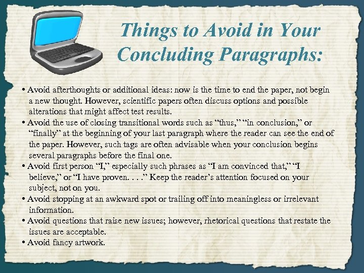 Things to Avoid in Your Concluding Paragraphs: • Avoid afterthoughts or additional ideas: now