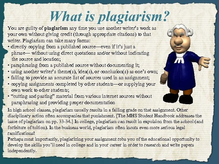 What is plagiarism? You are guilty of plagiarism any time you use another writer's