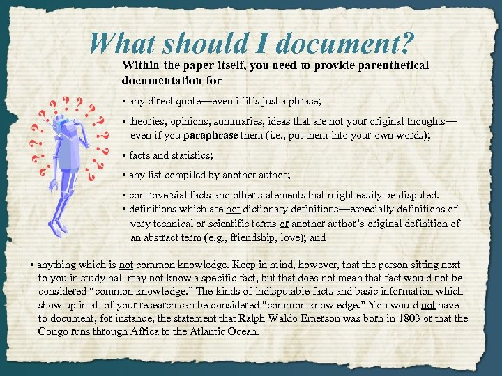 What should I document? Within the paper itself, you need to provide parenthetical documentation