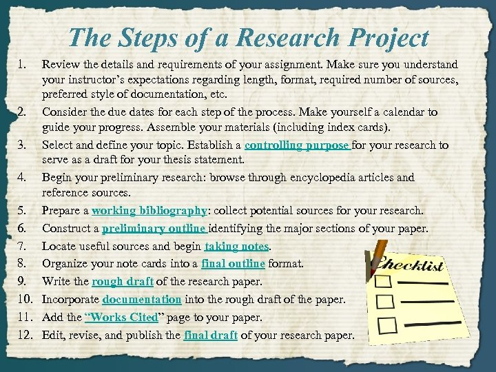 The Steps of a Research Project 1. Review the details and requirements of your