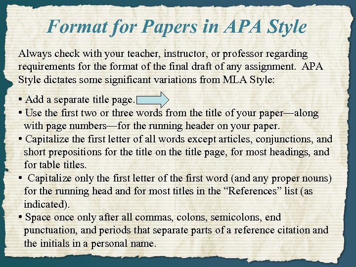 Format for Papers in APA Style Always check with your teacher, instructor, or professor