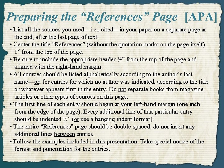 """Preparing the """"References"""" Page [APA] • List all the sources you used—i. e. ,"""