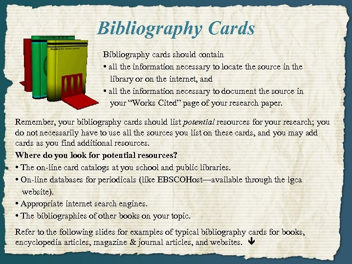 Bibliography Cards Bibliography cards should contain • all the information necessary to locate the