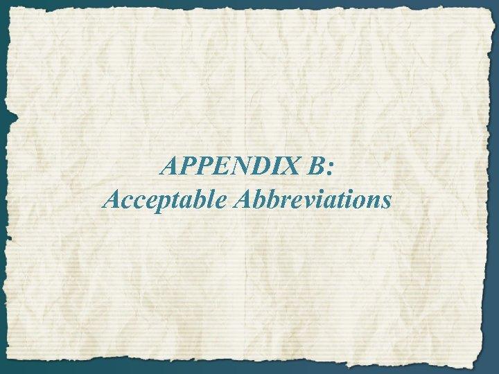 APPENDIX B: Acceptable Abbreviations