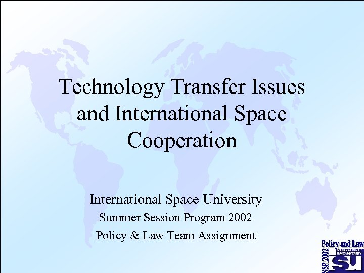 Technology Transfer Issues and International Space Cooperation International Space University Summer Session Program 2002