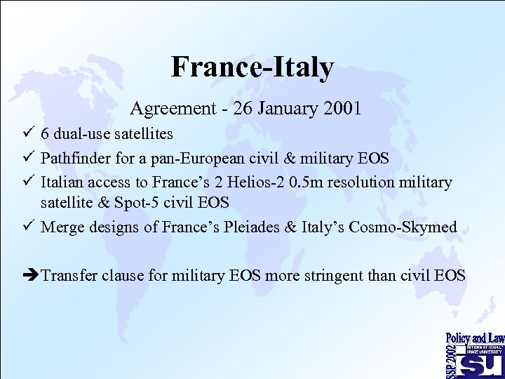 France-Italy Agreement - 26 January 2001 ü 6 dual-use satellites ü Pathfinder for a