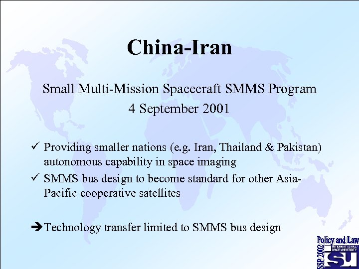 China-Iran Small Multi-Mission Spacecraft SMMS Program 4 September 2001 ü Providing smaller nations (e.