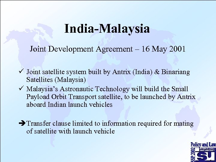 India-Malaysia Joint Development Agreement – 16 May 2001 ü Joint satellite system built by