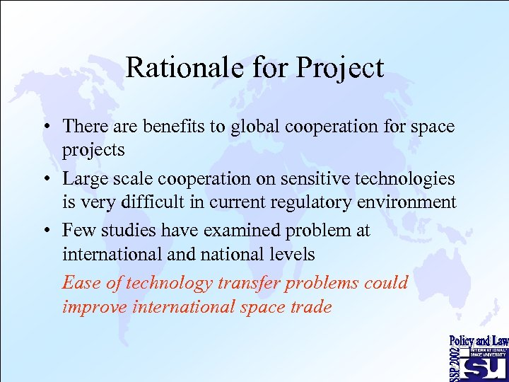 Rationale for Project • There are benefits to global cooperation for space projects •