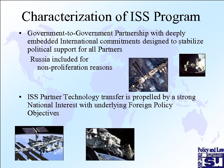 Characterization of ISS Program • Government-to-Government Partnership with deeply embedded International commitments designed to