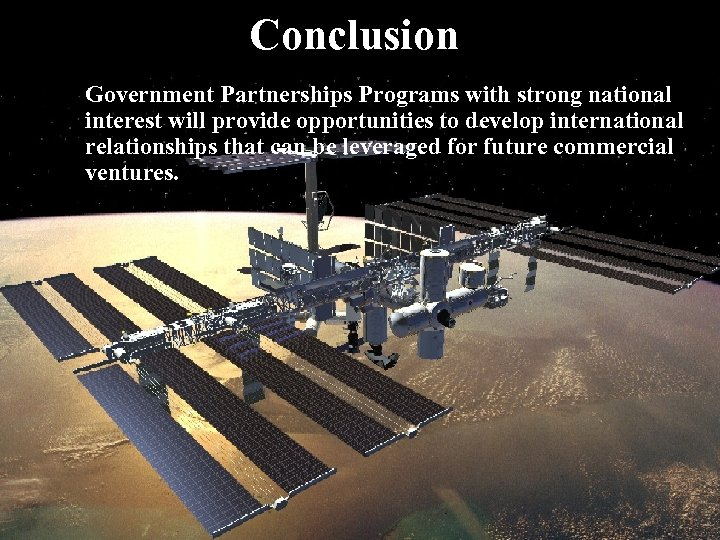 Conclusion Government Partnerships Programs with strong national interest will provide opportunities to develop international