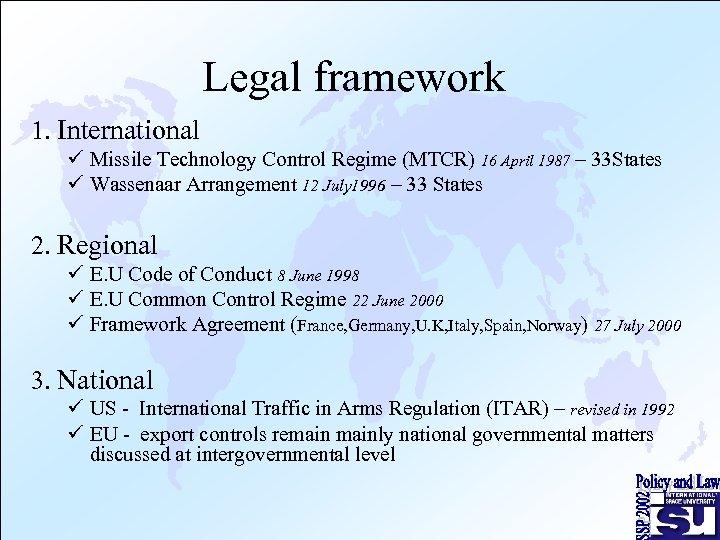 Legal framework 1. International ü Missile Technology Control Regime (MTCR) 16 April 1987 –