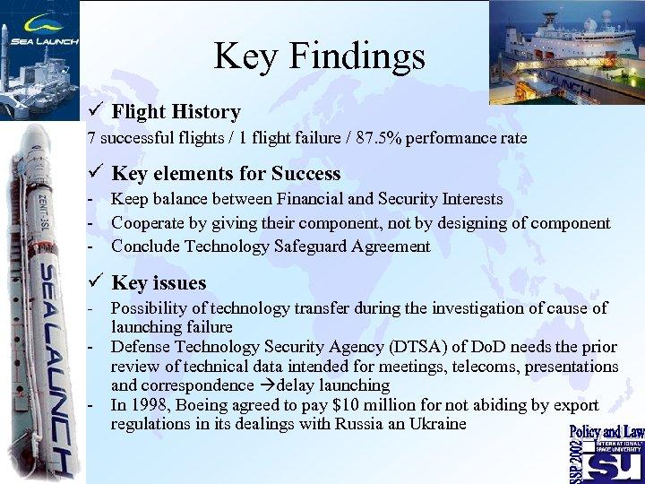 Key Findings ü Flight History 7 successful flights / 1 flight failure / 87.