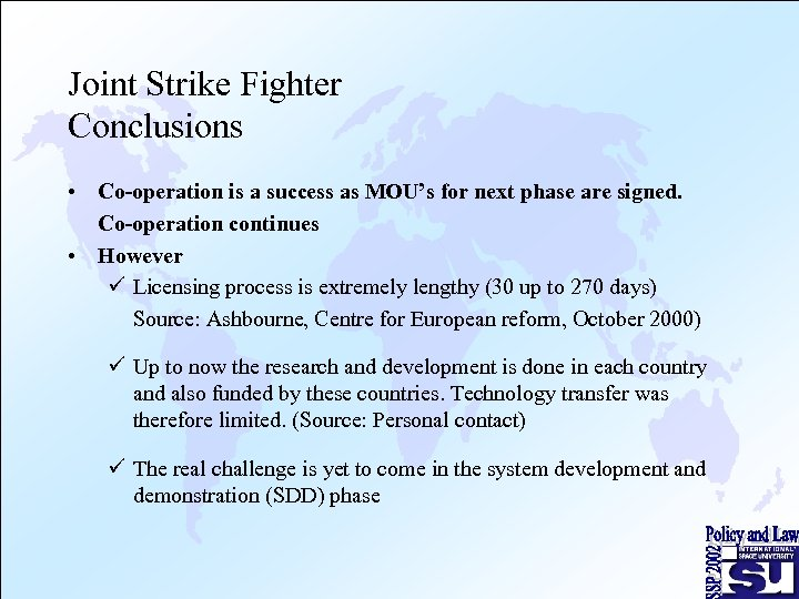 Joint Strike Fighter Conclusions • Co-operation is a success as MOU's for next phase