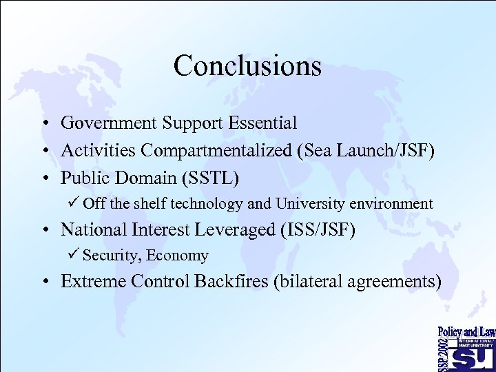 Conclusions • Government Support Essential • Activities Compartmentalized (Sea Launch/JSF) • Public Domain (SSTL)