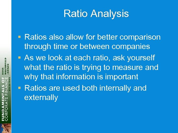 Ratio Analysis § Ratios also allow for better comparison through time or between companies