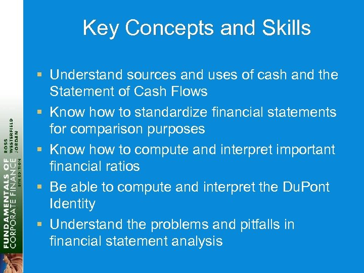Key Concepts and Skills § Understand sources and uses of cash and the Statement