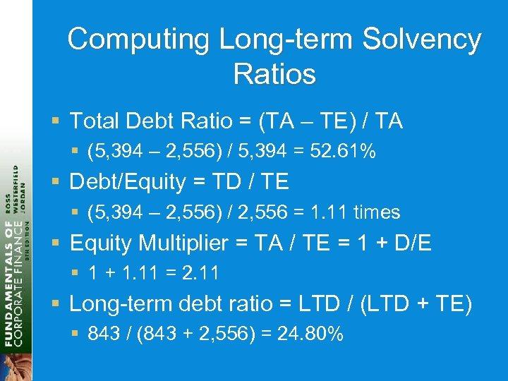 Computing Long-term Solvency Ratios § Total Debt Ratio = (TA – TE) / TA