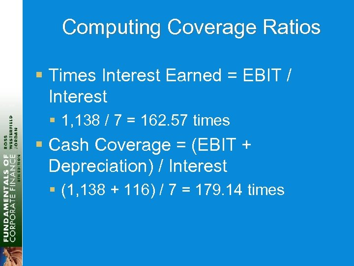 Computing Coverage Ratios § Times Interest Earned = EBIT / Interest § 1, 138
