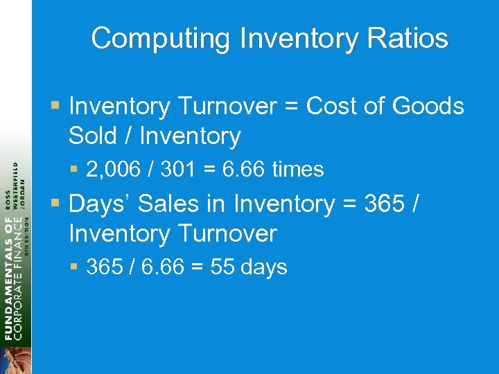 Computing Inventory Ratios § Inventory Turnover = Cost of Goods Sold / Inventory §