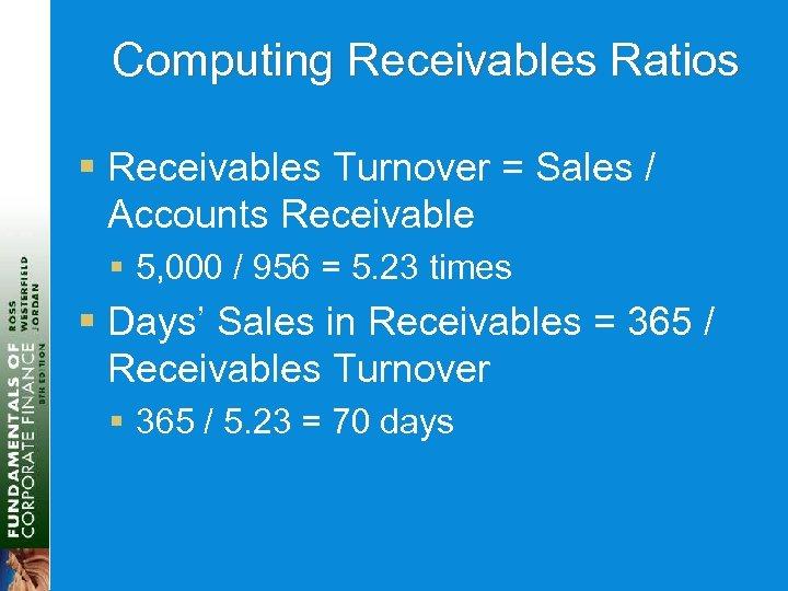 Computing Receivables Ratios § Receivables Turnover = Sales / Accounts Receivable § 5, 000