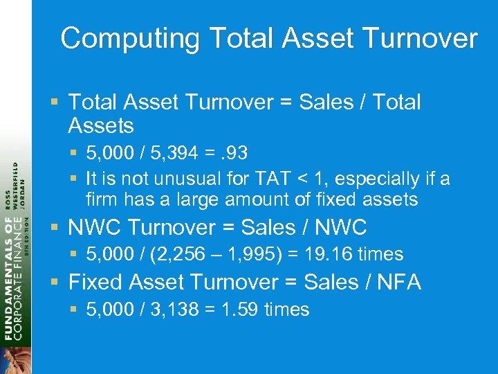 Computing Total Asset Turnover § Total Asset Turnover = Sales / Total Assets §