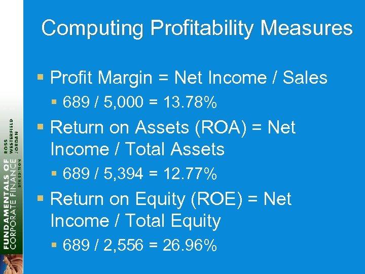 Computing Profitability Measures § Profit Margin = Net Income / Sales § 689 /