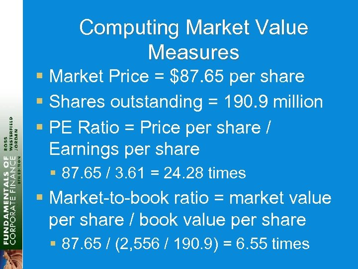 Computing Market Value Measures § Market Price = $87. 65 per share § Shares