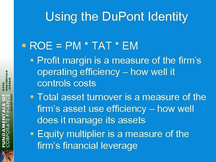 Using the Du. Pont Identity § ROE = PM * TAT * EM §
