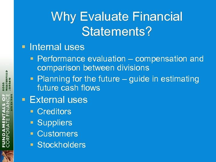 Why Evaluate Financial Statements? § Internal uses § Performance evaluation – compensation and comparison