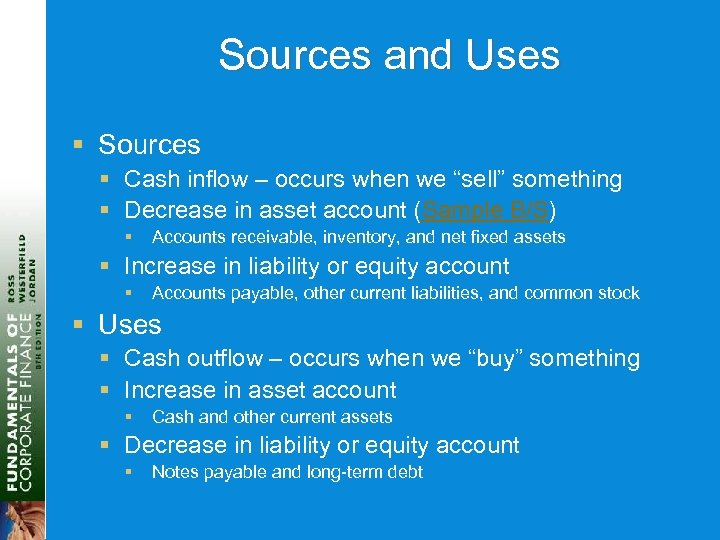 """Sources and Uses § Sources § Cash inflow – occurs when we """"sell"""" something"""