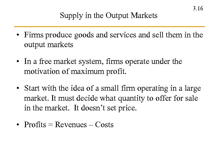 Supply in the Output Markets 3. 16 • Firms produce goods and services and