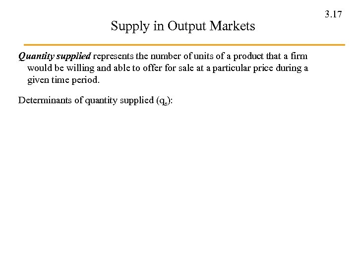 Supply in Output Markets Quantity supplied represents the number of units of a product