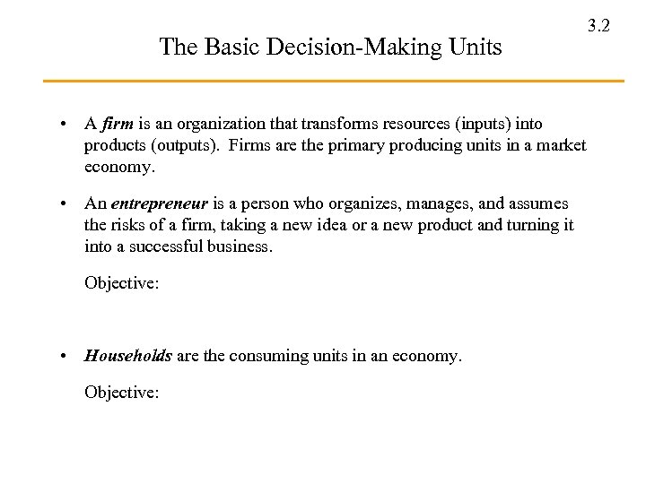 The Basic Decision-Making Units • A firm is an organization that transforms resources (inputs)
