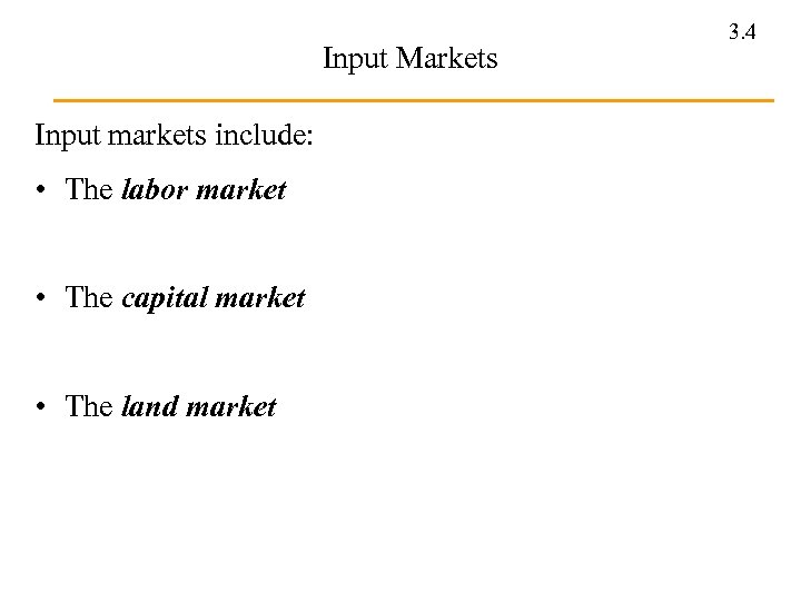 Input Markets Input markets include: • The labor market • The capital market •