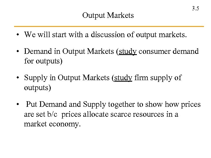 Output Markets 3. 5 • We will start with a discussion of output markets.