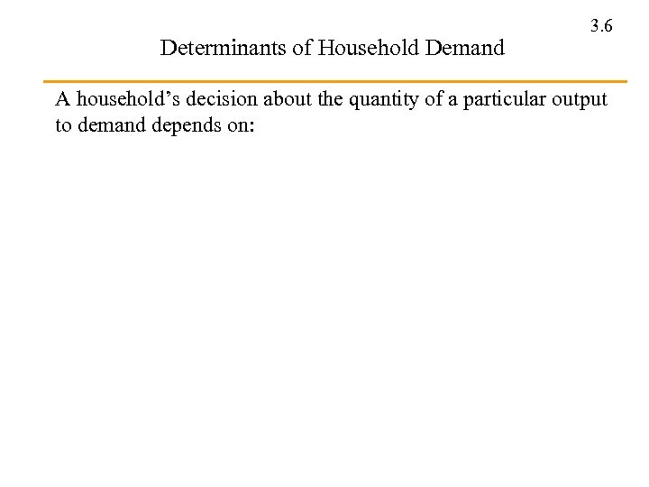 Determinants of Household Demand 3. 6 A household's decision about the quantity of a