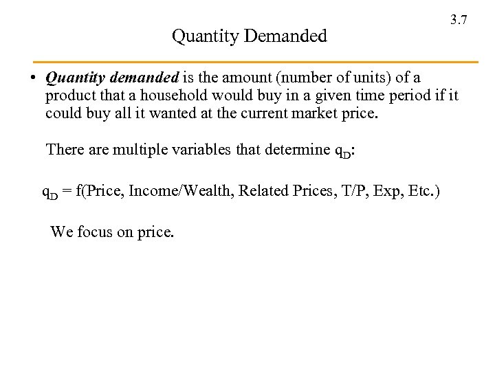Quantity Demanded 3. 7 • Quantity demanded is the amount (number of units) of