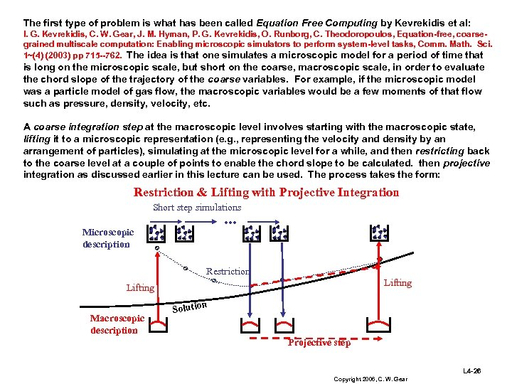 The first type of problem is what has been called Equation Free Computing by