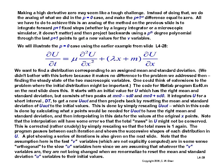 Making a high derivative zero may seem like a tough challenge. Instead of doing