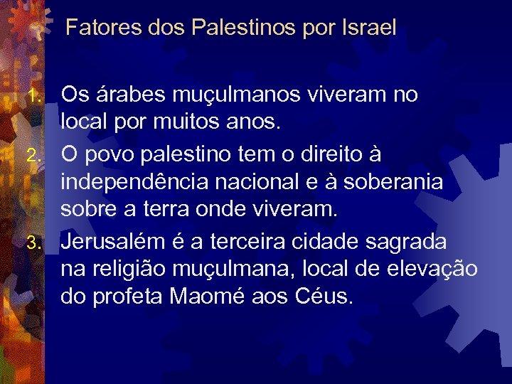 Fatores dos Palestinos por Israel Os árabes muçulmanos viveram no local por muitos anos.