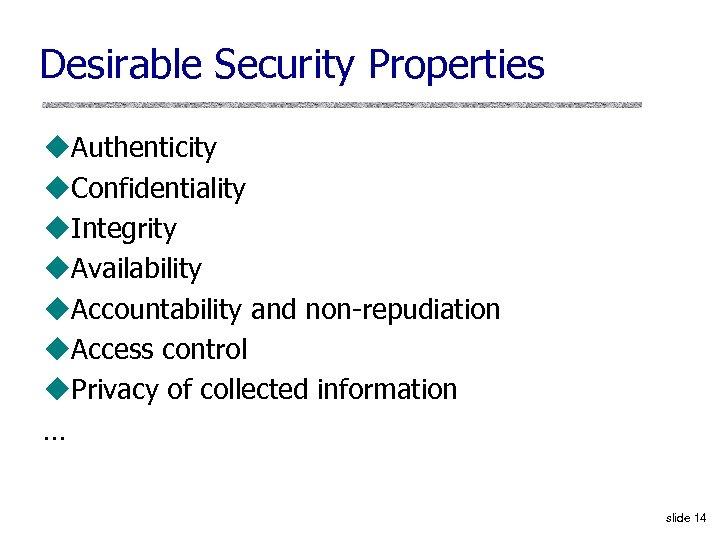 Desirable Security Properties u. Authenticity u. Confidentiality u. Integrity u. Availability u. Accountability and