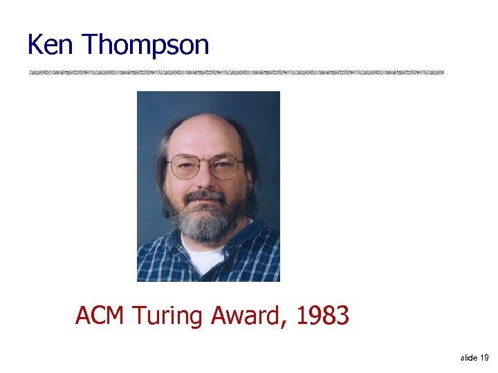 Ken Thompson ACM Turing Award, 1983 slide 19
