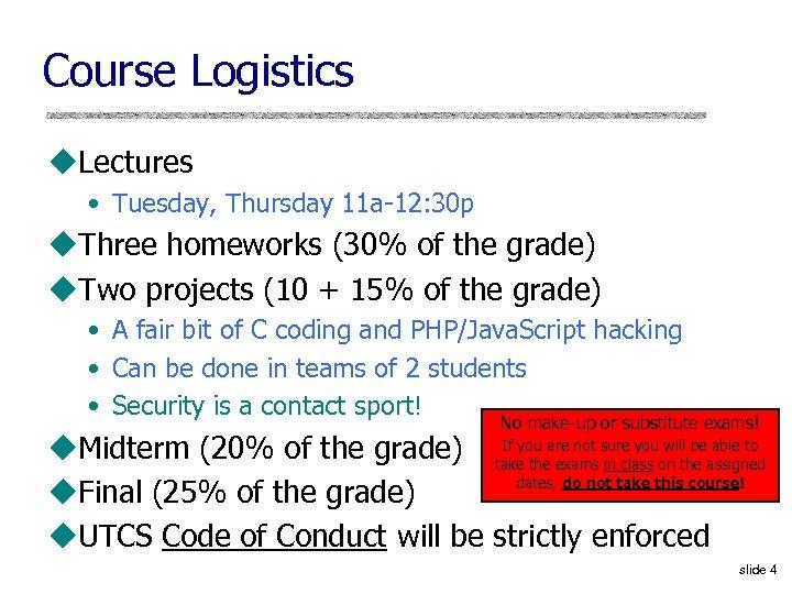 Course Logistics u. Lectures • Tuesday, Thursday 11 a-12: 30 p u. Three homeworks