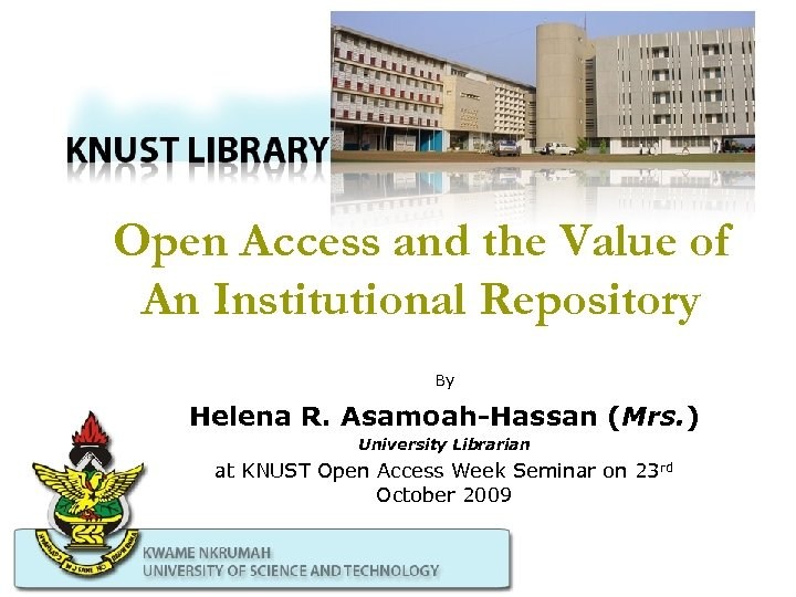 Open Access and the Value of An Institutional Repository By Helena R. Asamoah-Hassan (Mrs.