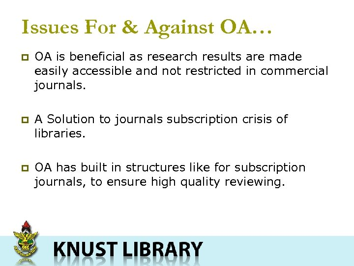 Issues For & Against OA… p OA is beneficial as research results are made