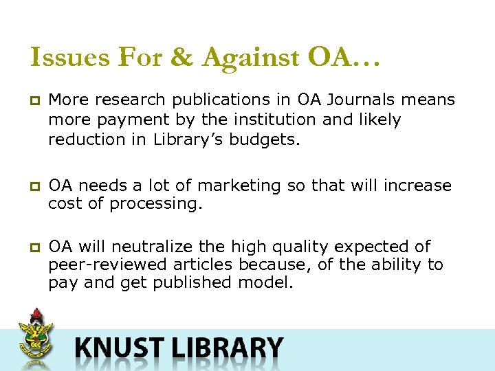 Issues For & Against OA… p More research publications in OA Journals means more
