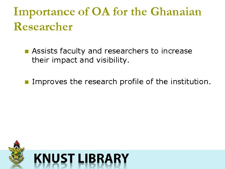 Importance of OA for the Ghanaian Researcher n Assists faculty and researchers to increase
